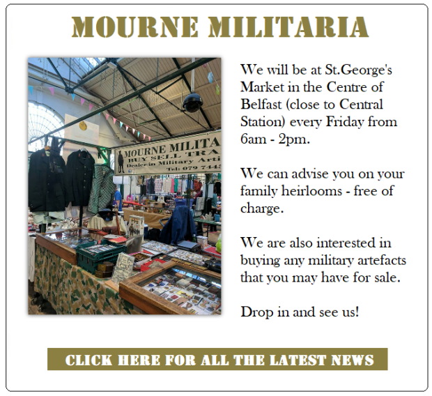 Mourne Militaria now at St George's Market – Belfast – Every Friday